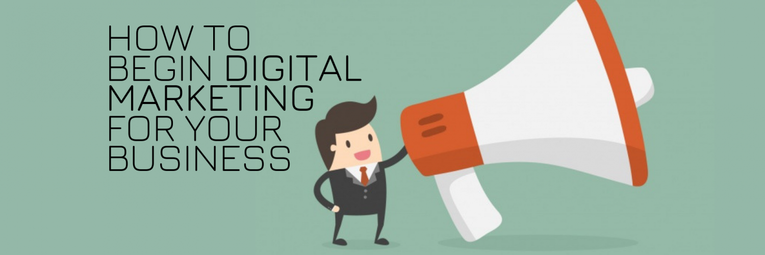 How to begin digital marketing for your business